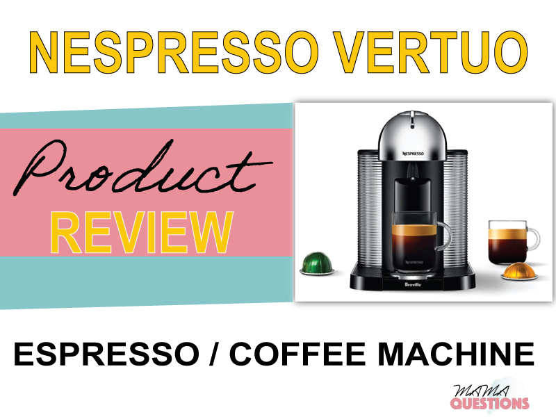 Nespresso Vertuo Espresso Coffee Maker Review – A Mother's Best Friend